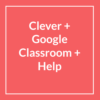 Click here for Clever and Google Classroom Help